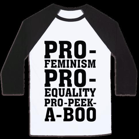 Pro- Feminism Pro-Equality Pro-Peek-A-Boo Baseball Tee