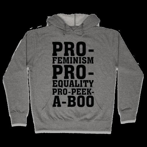 Pro- Feminism Pro-Equality Pro-Peek-A-Boo Hooded Sweatshirt
