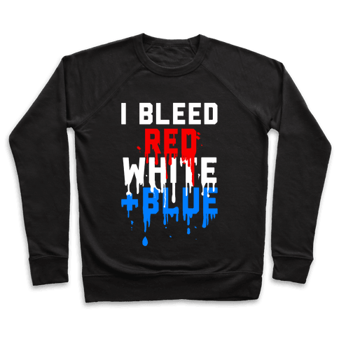 I Bleed Red, White and Blue Pullover