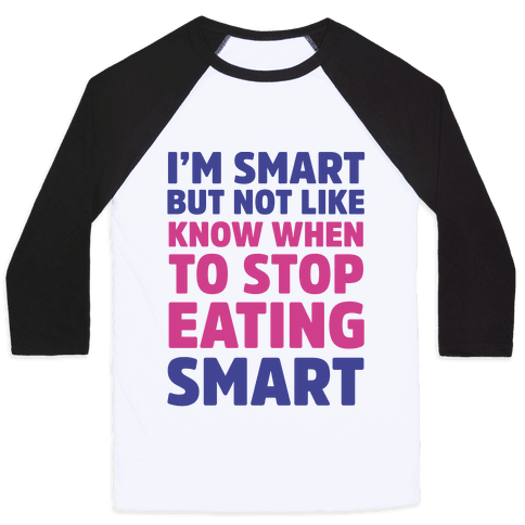 I'm Smart But Not Like 'Know when to Stop Eating' Smart Baseball Tee