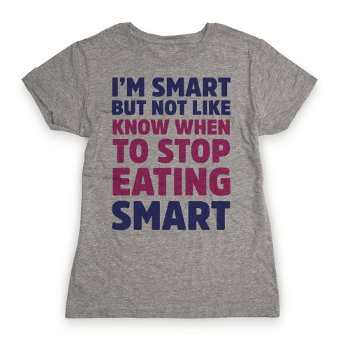 I'm Smart But Not Like 'Know when to Stop Eating' Smart Womens T-Shirt