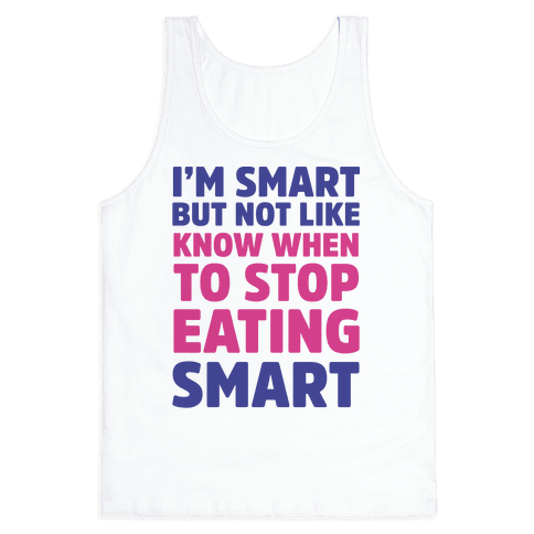 I'm Smart But Not Like 'Know when to Stop Eating' Smart Tank Top