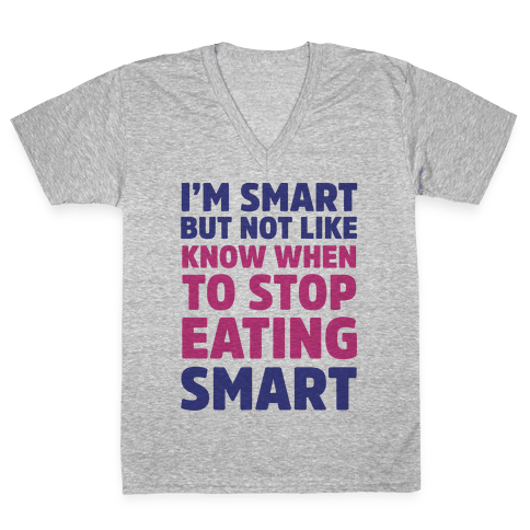 I'm Smart But Not Like 'Know when to Stop Eating' Smart V-Neck Tee Shirt