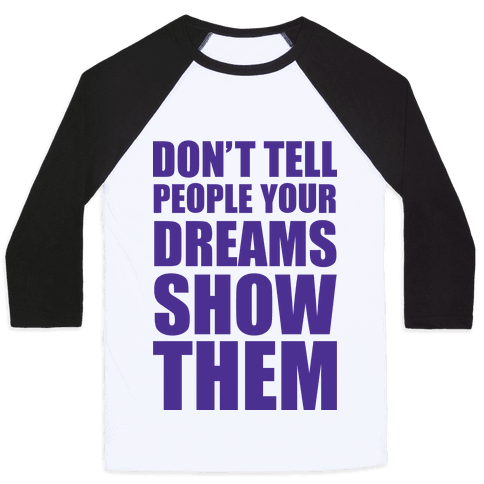 Don't Tell People Your Dreams Show Them Baseball Tee