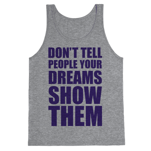 Don't Tell People Your Dreams Show Them Tank Top