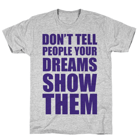 Don't Tell People Your Dreams Show Them Mens T-Shirt