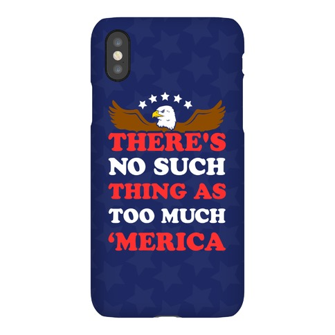 No Such Thing As Too Much Merica Phone Case