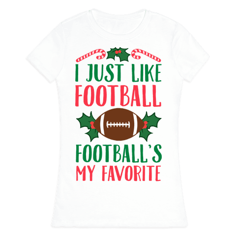 I Just Like Football. Football's My Favorite  Womens T-Shirt