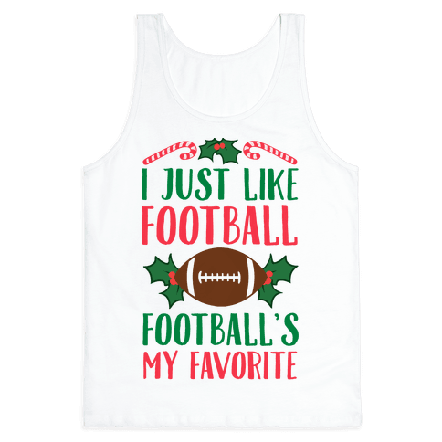 I Just Like Football. Football's My Favorite  Tank Top