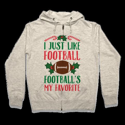 I Just Like Football. Football's My Favorite  Zip Hoodie