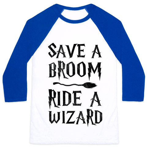 Save A Broom Ride A Wizard Baseball Tee