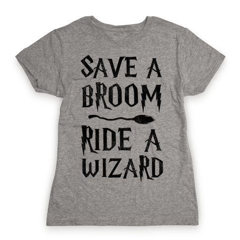 Save A Broom Ride A Wizard Womens T-Shirt
