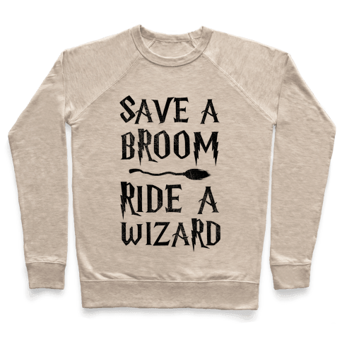 Save A Broom Ride A Wizard Pullover