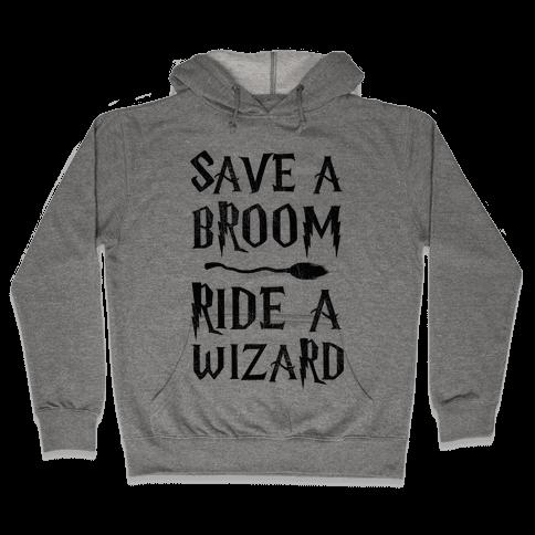 Save A Broom Ride A Wizard Hooded Sweatshirt