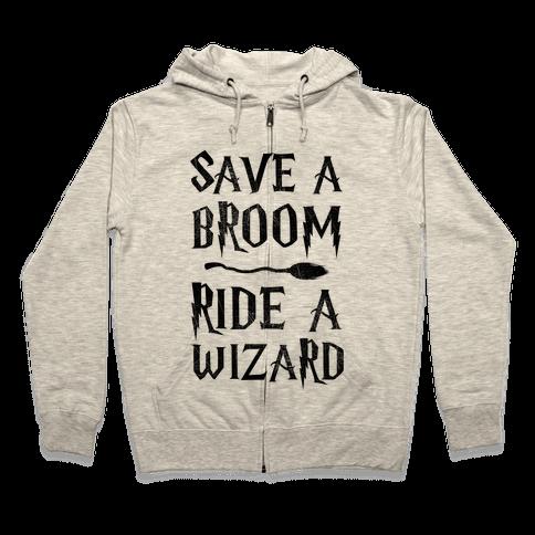 Save A Broom Ride A Wizard Zip Hoodie