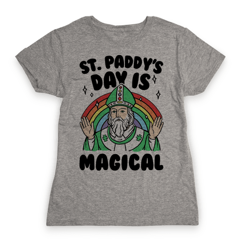 St. Paddy's Day Is Magical Womens T-Shirt