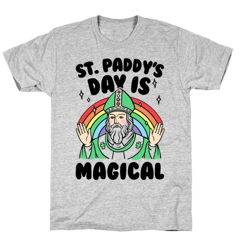 St. Paddy's Day Is Magical T-Shirt