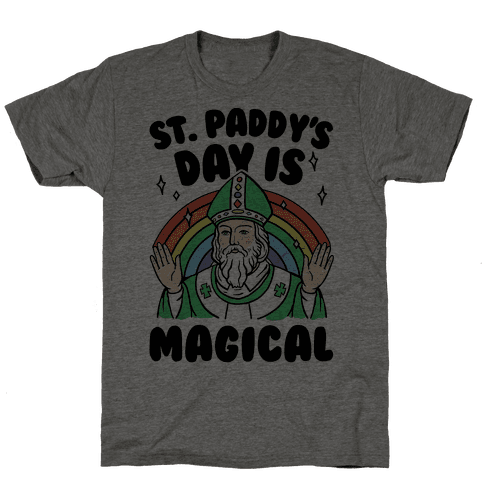 St. Paddy's Day Is Magical Mens T-Shirt