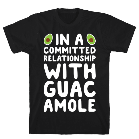 In A Committed Relationship With Guacamole Mens T-Shirt