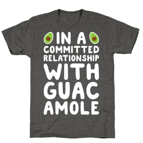 In A Committed Relationship With Guacamole T-Shirt