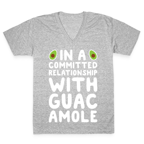 In A Committed Relationship With Guacamole V-Neck Tee Shirt