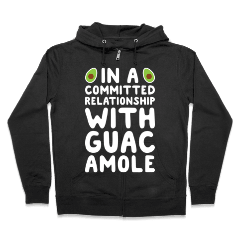 In A Committed Relationship With Guacamole Zip Hoodie