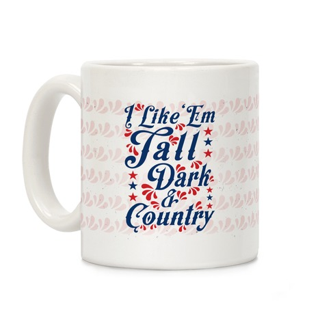 I Like 'Em Tall Dark & Country Coffee Mug