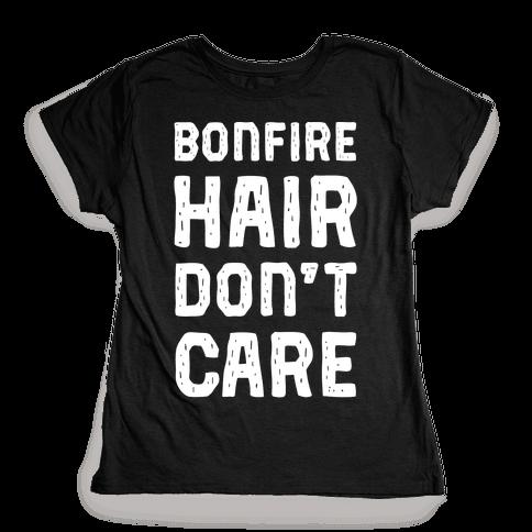 Bonfire Hair Don't Care Womens T-Shirt