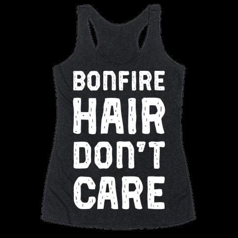 Bonfire Hair Don't Care Racerback Tank Top
