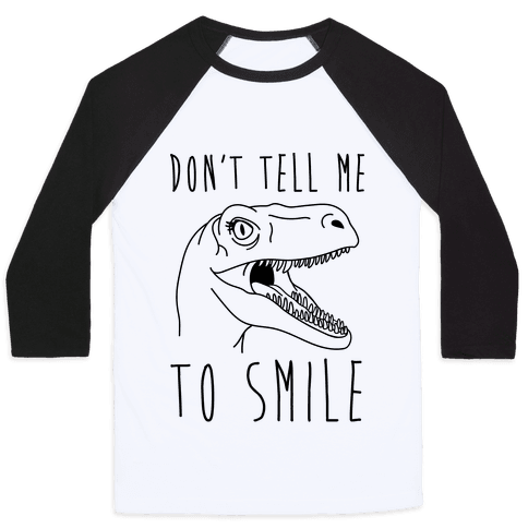 Don't Tell Me To Smile Dino Baseball Tee