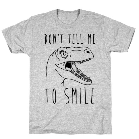 Don't Tell Me To Smile Dino T-Shirt