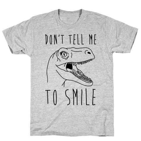 Don't Tell Me To Smile Dino Mens T-Shirt