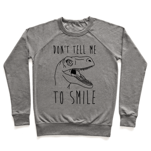 Don't Tell Me To Smile Dino Pullover