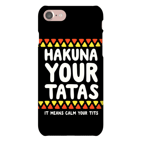 Hakuna Your Tatas (It Means Calm Your Tits) Phone Case
