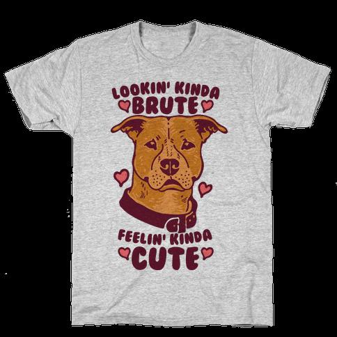 Lookin' Kinda Brute Feelin' Kinda Cute Mens T-Shirt