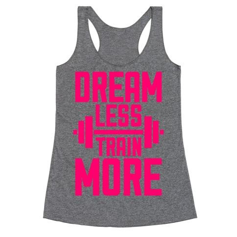 Dream Less, Train More Racerback Tank Top