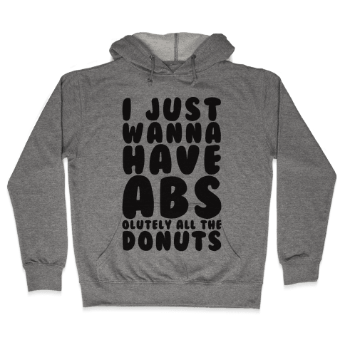 I Just Wanna have Abs...olutely All The Donuts Hooded Sweatshirt