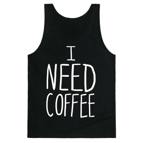 I Need Coffee Tank Top