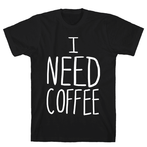 I Need Coffee Mens T-Shirt