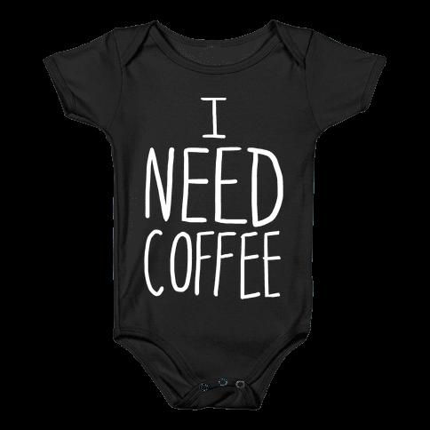 I Need Coffee Baby Onesy