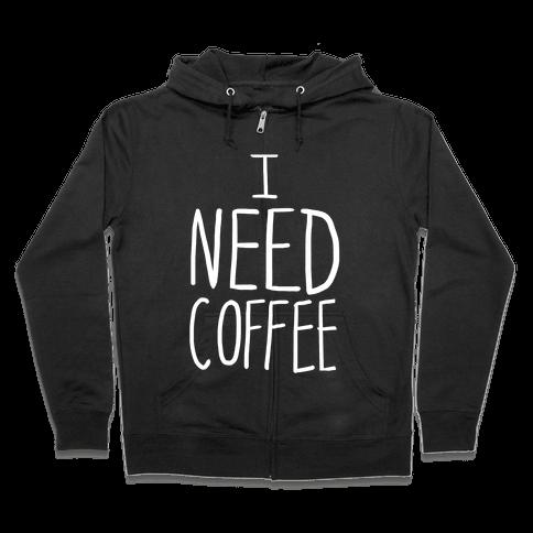 I Need Coffee Zip Hoodie