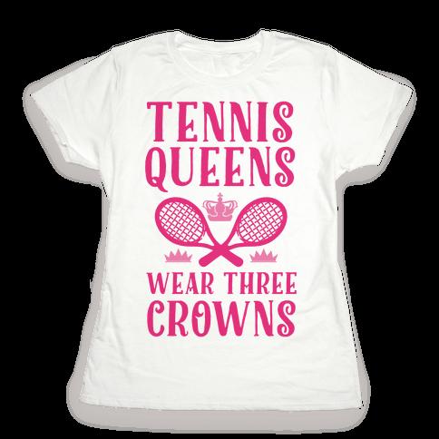 Tennis Queens Wear Three Crowns Womens T-Shirt