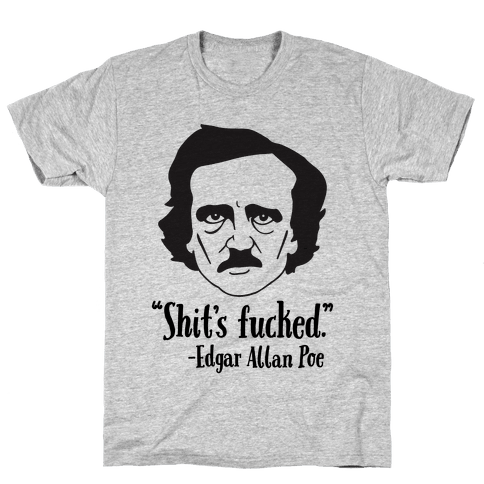 Shit's F***ed (Edgar Allen Poe) Mens T-Shirt