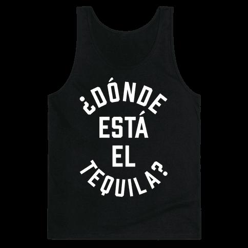 Donde Esta El Tequila? Tank Top