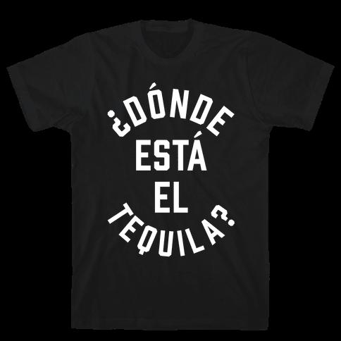 Donde Esta El Tequila? Mens T-Shirt