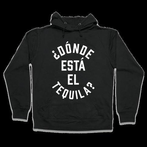Donde Esta El Tequila? Hooded Sweatshirt