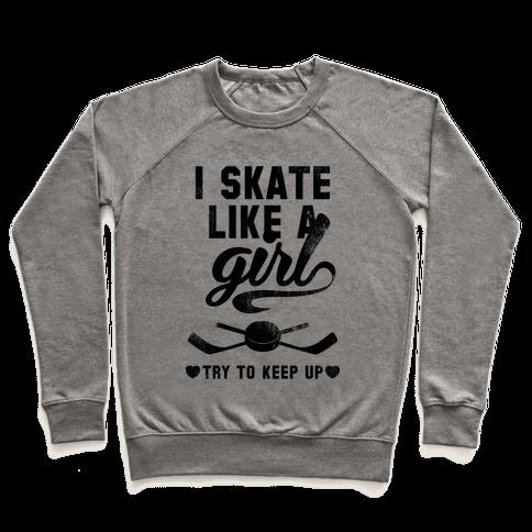 Yeah I Skate Like A Girl Pullover