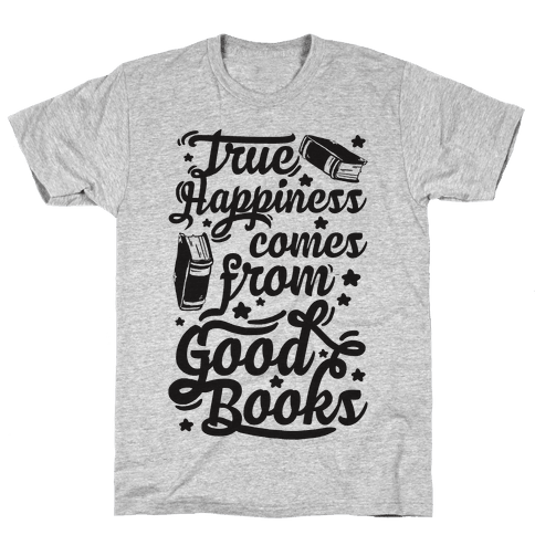 True Happiness Comes From Good Books Mens T-Shirt