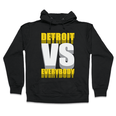 Detroit Vs Everybody Hooded Sweatshirt