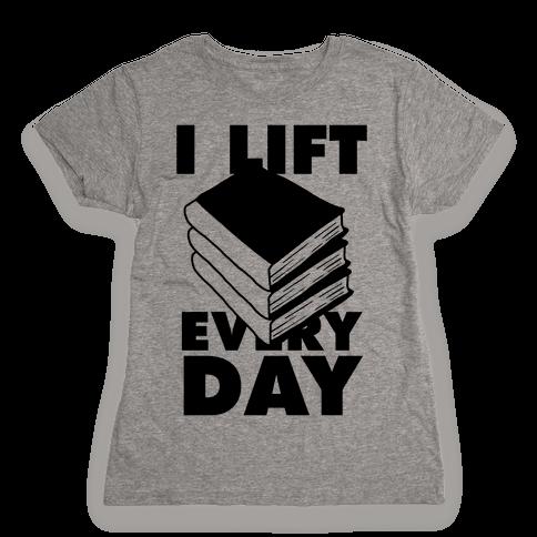 I Lift (Books) Every Day Womens T-Shirt